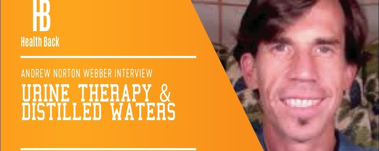 Andrew Norton Webber interview – Distilled water and urine therapy